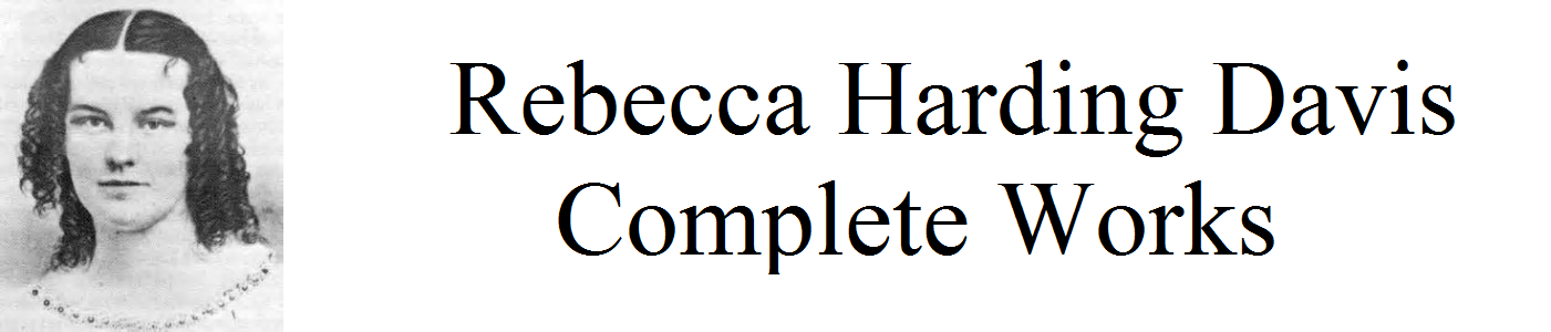 Rebecca Harding Davis: Complete Works